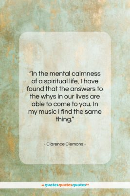 """Clarence Clemons quote: """"In the mental calmness of a spiritual…""""- at QuotesQuotesQuotes.com"""