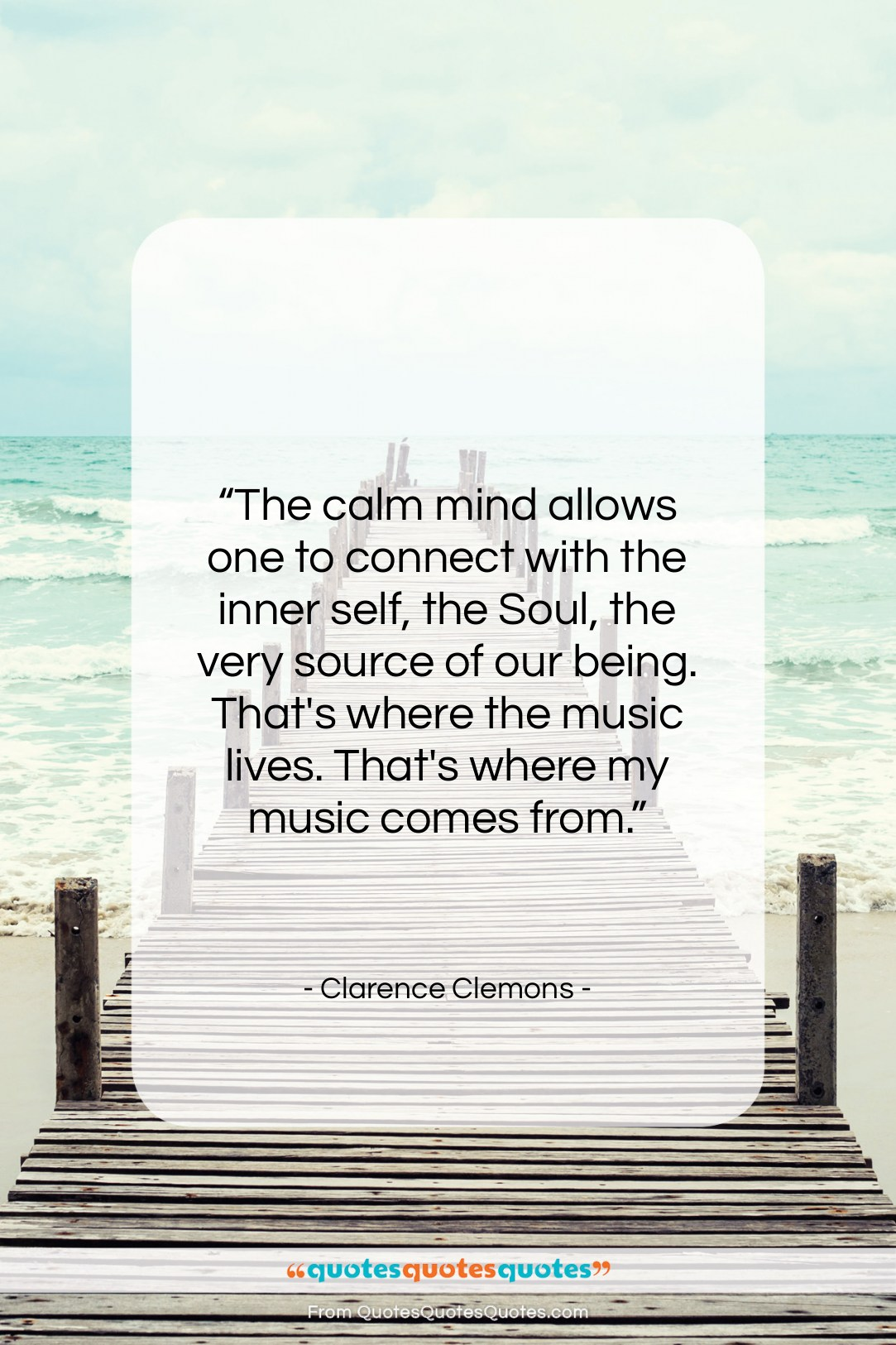 """Clarence Clemons quote: """"The calm mind allows one to connect…""""- at QuotesQuotesQuotes.com"""