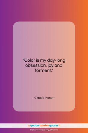 """Claude Monet quote: """"Color is my day-long obsession, joy and…""""- at QuotesQuotesQuotes.com"""