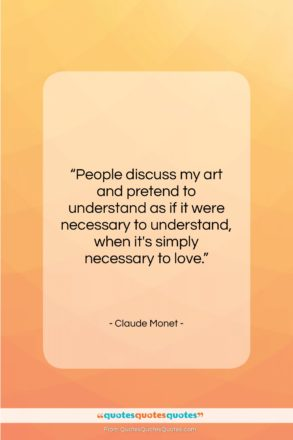 """Claude Monet quote: """"People discuss my art and pretend to…""""- at QuotesQuotesQuotes.com"""