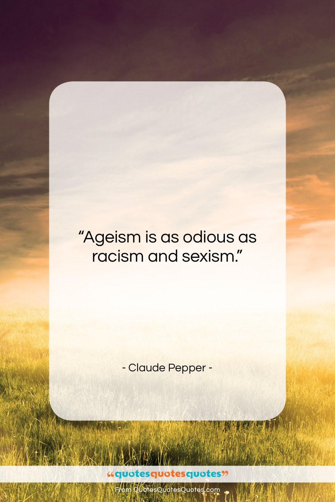 """Claude Pepper quote: """"Ageism is as odious as racism and…""""- at QuotesQuotesQuotes.com"""