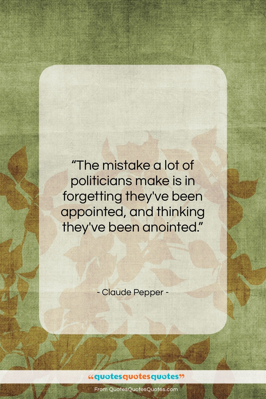 """Claude Pepper quote: """"The mistake a lot of politicians make…""""- at QuotesQuotesQuotes.com"""