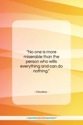 """Claudius quote: """"No one is more miserable than the…""""- at QuotesQuotesQuotes.com"""