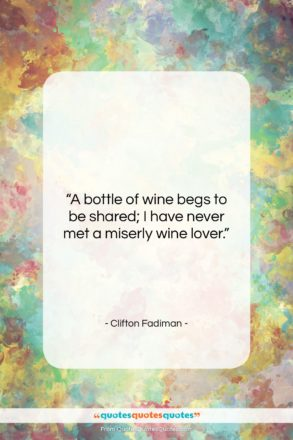 """Clifton Fadiman quote: """"A bottle of wine begs to be…""""- at QuotesQuotesQuotes.com"""
