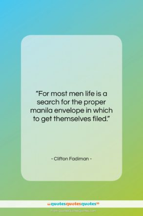 """Clifton Fadiman quote: """"For most men life is a search…""""- at QuotesQuotesQuotes.com"""