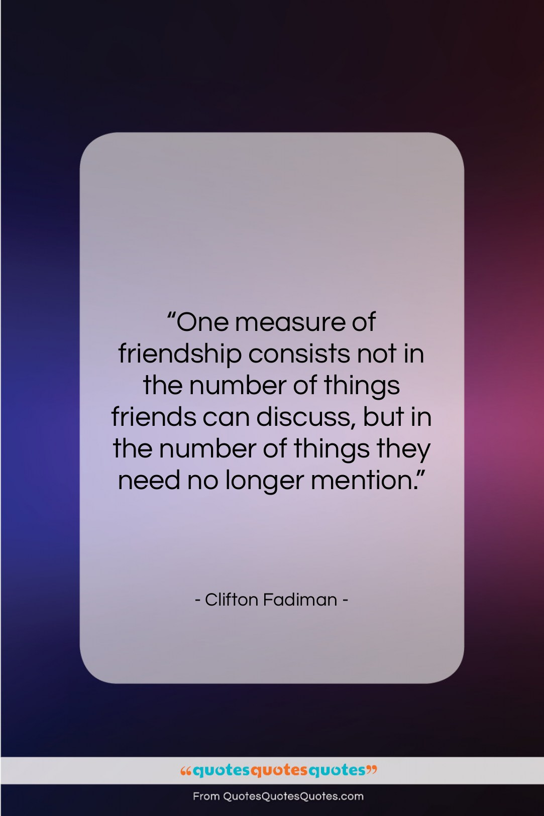 """Clifton Fadiman quote: """"One measure of friendship consists not in…""""- at QuotesQuotesQuotes.com"""