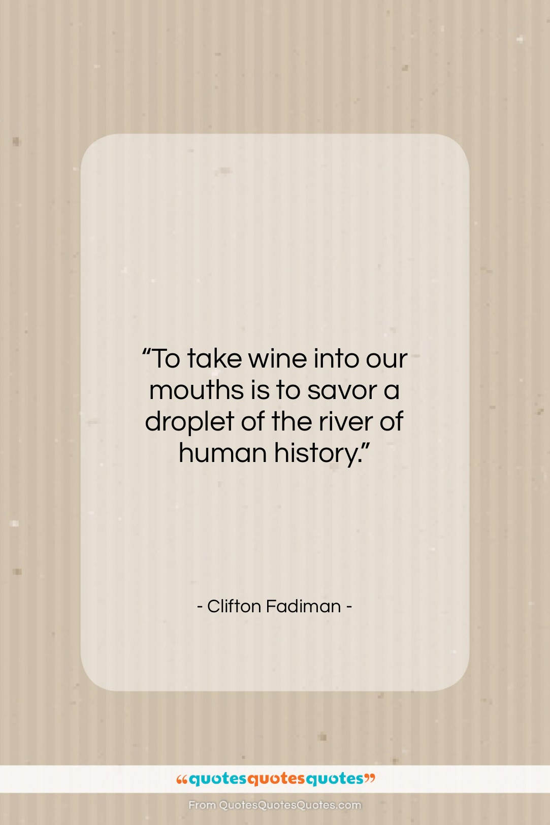 """Clifton Fadiman quote: """"To take wine into our mouths is…""""- at QuotesQuotesQuotes.com"""