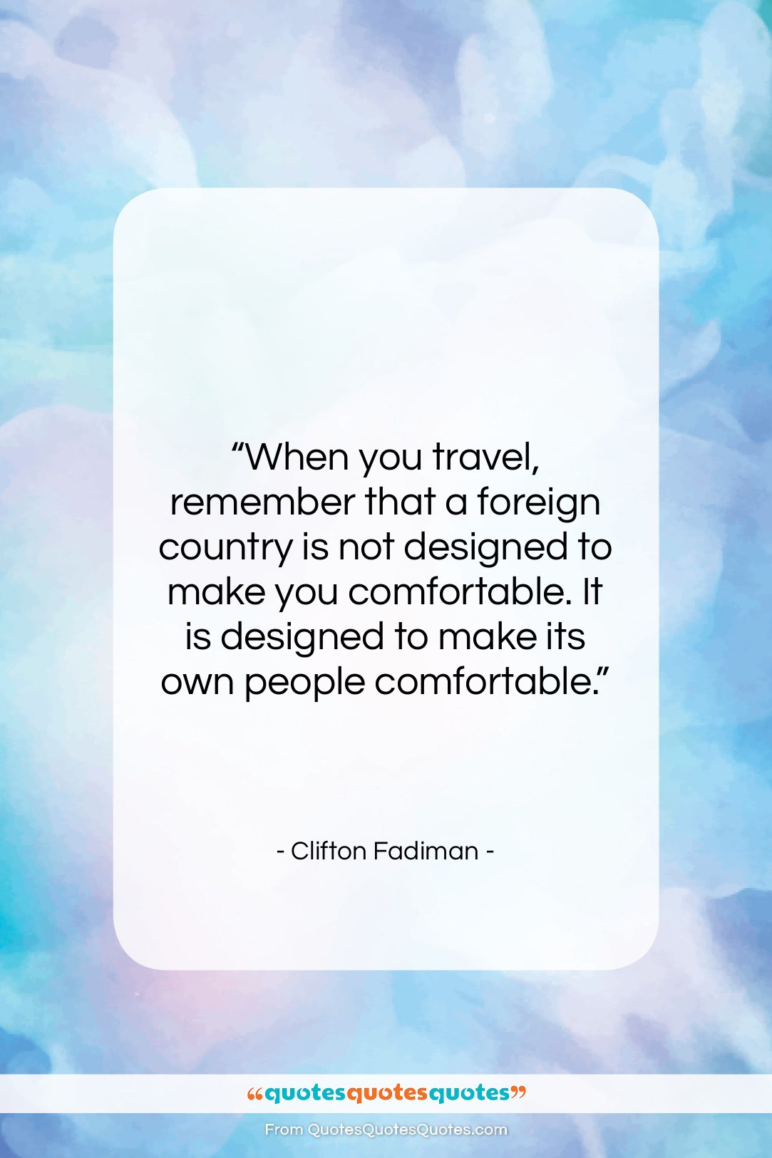 """Clifton Fadiman quote: """"When you travel, remember that a foreign…""""- at QuotesQuotesQuotes.com"""