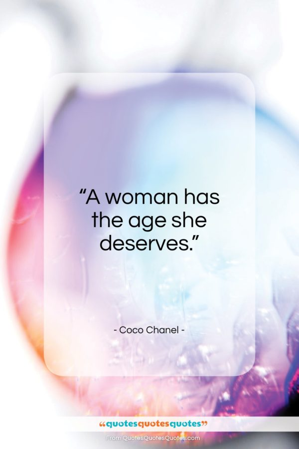 """Coco Chanel quote: """"A woman has the age she deserves…""""- at QuotesQuotesQuotes.com"""