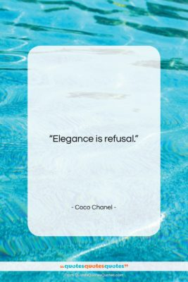 """Coco Chanel quote: """"Elegance is refusal….""""- at QuotesQuotesQuotes.com"""