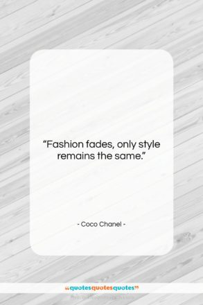 """Coco Chanel quote: """"Fashion fades, only style remains the same….""""- at QuotesQuotesQuotes.com"""