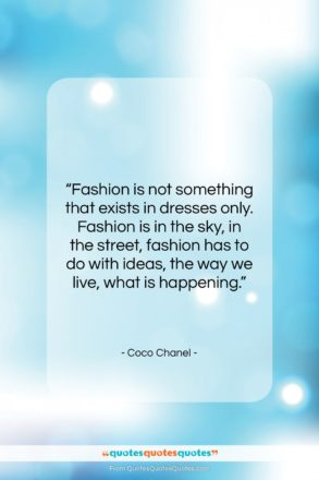 """Coco Chanel quote: """"Fashion is not something that exists in…""""- at QuotesQuotesQuotes.com"""