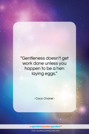 """Coco Chanel quote: """"Gentleness doesn't get work done unless you…""""- at QuotesQuotesQuotes.com"""