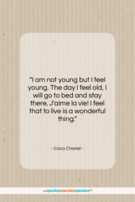 """Coco Chanel quote: """"I am not young but I feel…""""- at QuotesQuotesQuotes.com"""