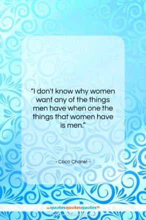 """Coco Chanel quote: """"I don't know why women want any…""""- at QuotesQuotesQuotes.com"""