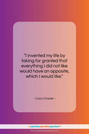 """Coco Chanel quote: """"I invented my life by taking for…""""- at QuotesQuotesQuotes.com"""