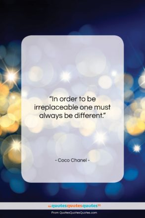 """Coco Chanel quote: """"In order to be irreplaceable one must…""""- at QuotesQuotesQuotes.com"""