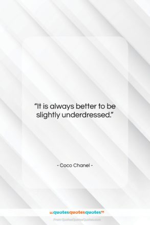 """Coco Chanel quote: """"It is always better to be slightly…""""- at QuotesQuotesQuotes.com"""