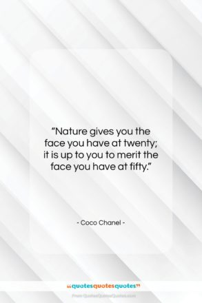 """Coco Chanel quote: """"Nature gives you the face you have…""""- at QuotesQuotesQuotes.com"""