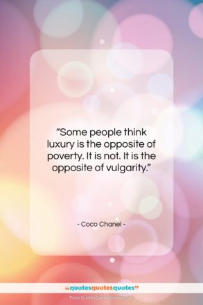 """Coco Chanel quote: """"Some people think luxury is the opposite…""""- at QuotesQuotesQuotes.com"""