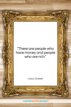 """Coco Chanel quote: """"There are people who have money and…""""- at QuotesQuotesQuotes.com"""