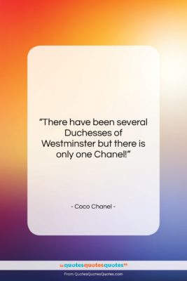 """Coco Chanel quote: """"There have been several Duchesses of Westminster…""""- at QuotesQuotesQuotes.com"""
