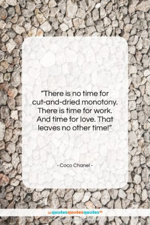 """Coco Chanel quote: """"There is no time for cut-and-dried monotony….""""- at QuotesQuotesQuotes.com"""