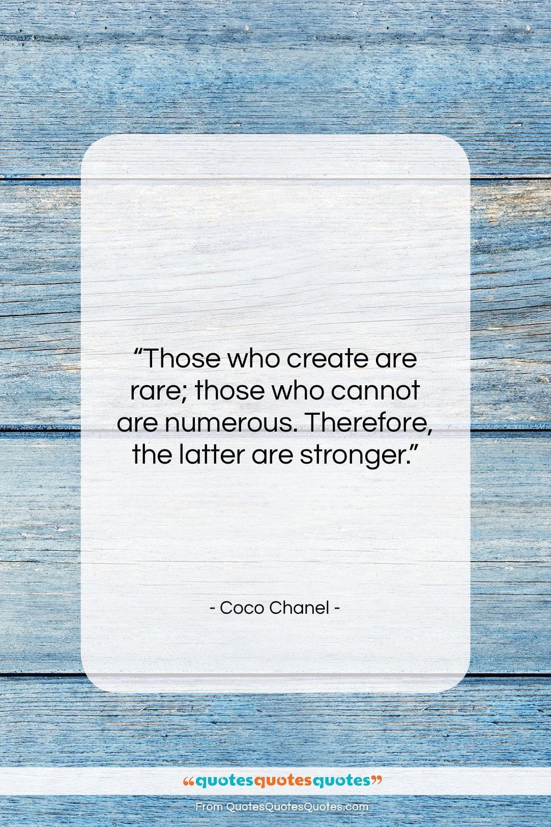 """Coco Chanel quote: """"Those who create are rare; those who…""""- at QuotesQuotesQuotes.com"""