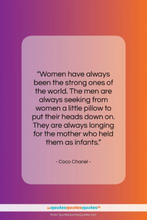 """Coco Chanel quote: """"Women have always been the strong ones…""""- at QuotesQuotesQuotes.com"""