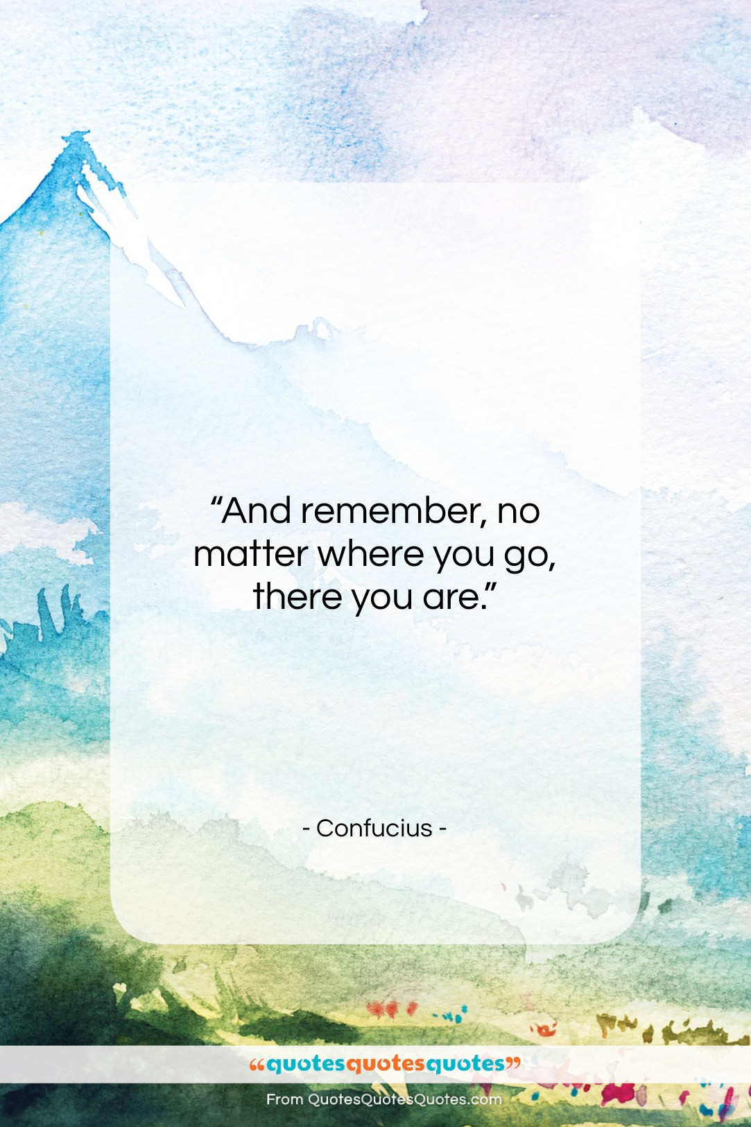 """Confucius quote: """"And remember, no matter where you go,…""""- at QuotesQuotesQuotes.com"""