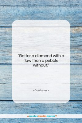 """Confucius quote: """"Better a diamond with a flaw than…""""- at QuotesQuotesQuotes.com"""