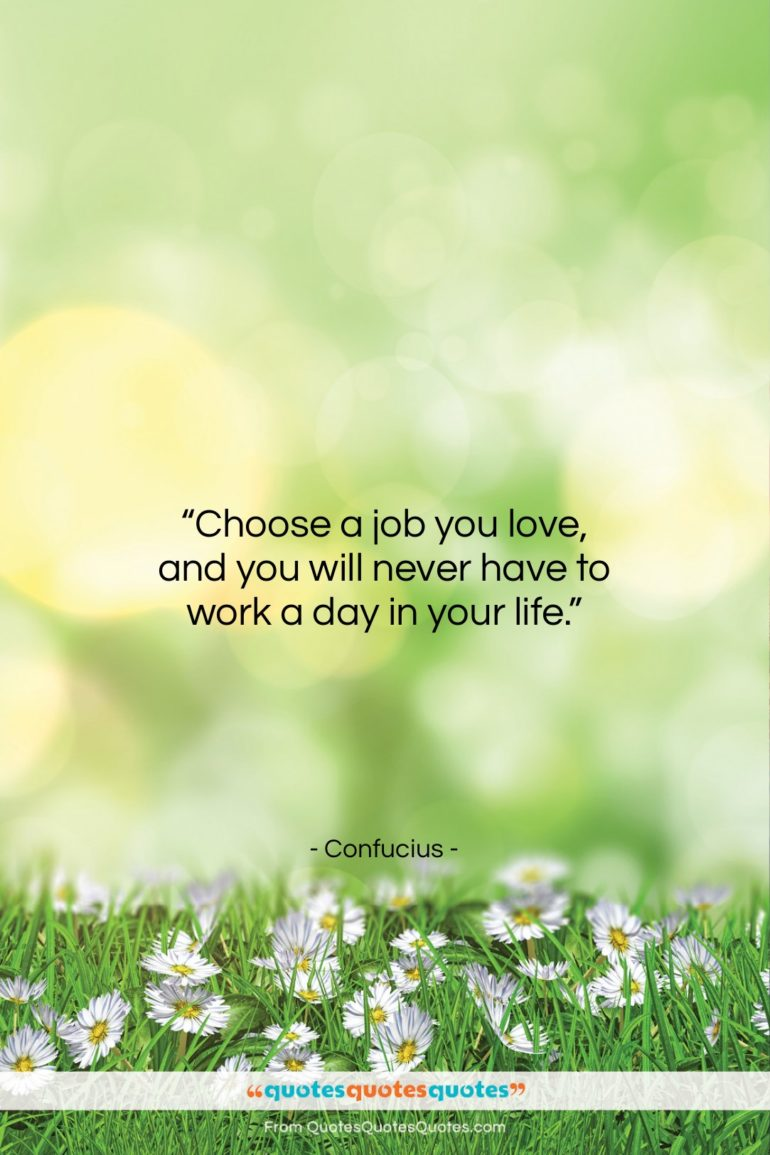 """Confucius quote: """"Choose a job you love, and you…""""- at QuotesQuotesQuotes.com"""