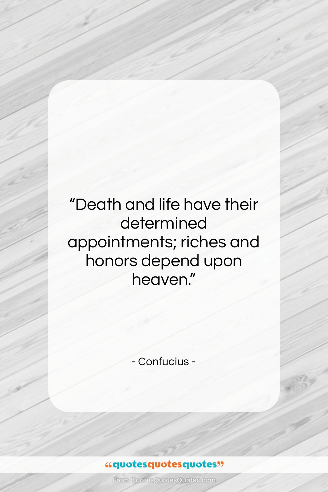 """Confucius quote: """"Death and life have their determined appointments;…""""- at QuotesQuotesQuotes.com"""