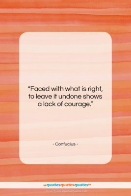 "Confucius quote: ""Faced with what is right, to leave…""- at QuotesQuotesQuotes.com"