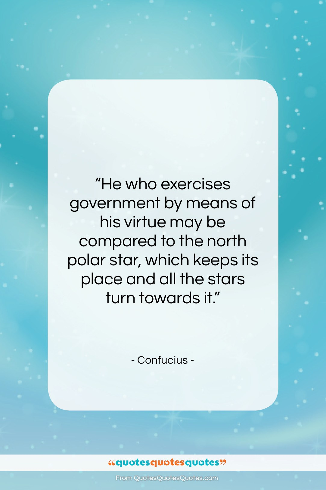 """Confucius quote: """"He who exercises government by means of…""""- at QuotesQuotesQuotes.com"""