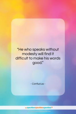 """Confucius quote: """"He who speaks without modesty will find…""""- at QuotesQuotesQuotes.com"""