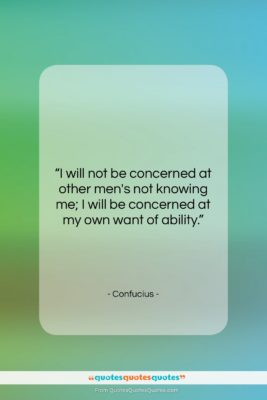 """Confucius quote: """"I will not be concerned at other…""""- at QuotesQuotesQuotes.com"""