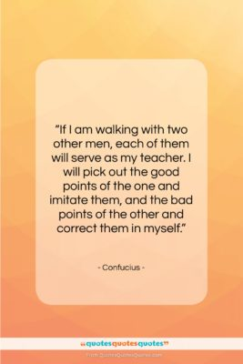 """Confucius quote: """"If I am walking with two other…""""- at QuotesQuotesQuotes.com"""