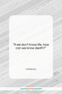 """Confucius quote: """"If we don't know life, how can…""""- at QuotesQuotesQuotes.com"""