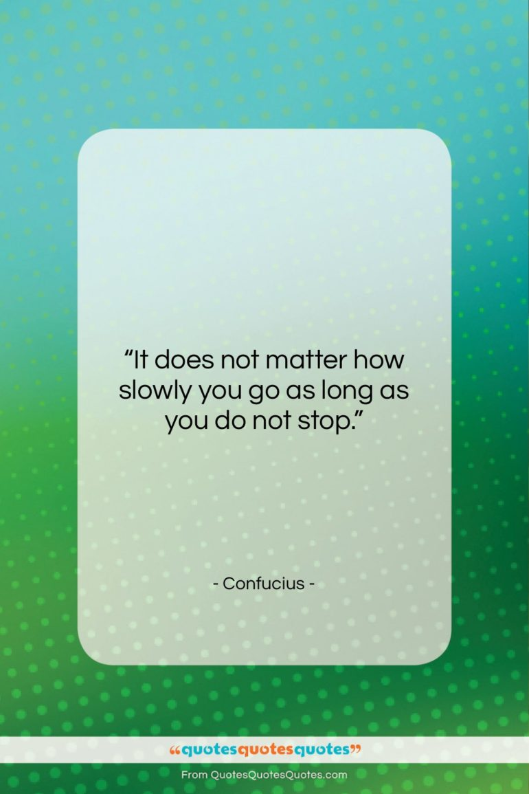"""Confucius quote: """"It does not matter how slowly you…""""- at QuotesQuotesQuotes.com"""