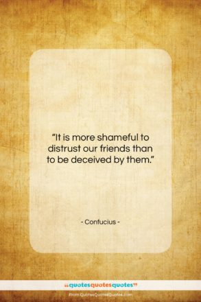 "Confucius quote: ""It is more shameful to distrust our…""- at QuotesQuotesQuotes.com"