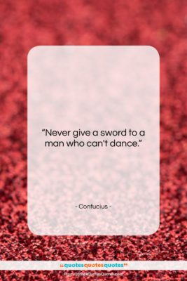 """Confucius quote: """"Never give a sword to a man…""""- at QuotesQuotesQuotes.com"""