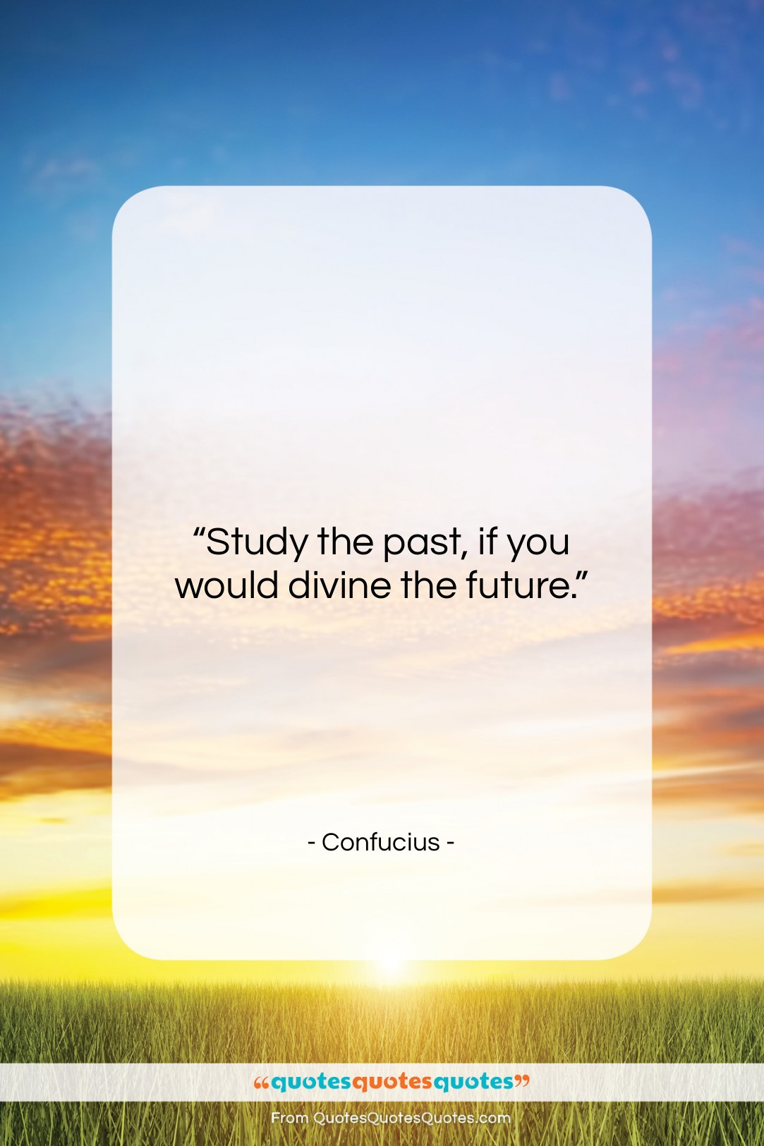 "Confucius quote: ""Study the past, if you would divine…""- at QuotesQuotesQuotes.com"