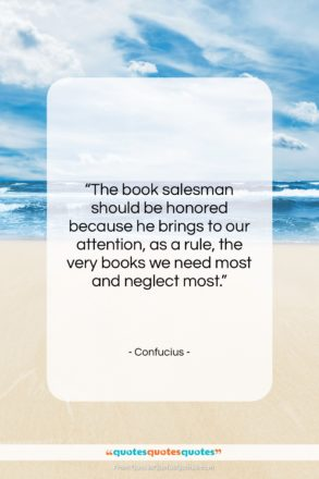 """Confucius quote: """"The book salesman should be honored because…""""- at QuotesQuotesQuotes.com"""