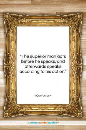 "Confucius quote: ""The superior man acts before he speaks,…""- at QuotesQuotesQuotes.com"