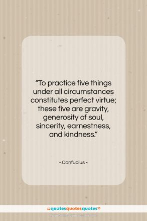 "Confucius quote: ""To practice five things under all circumstances…""- at QuotesQuotesQuotes.com"