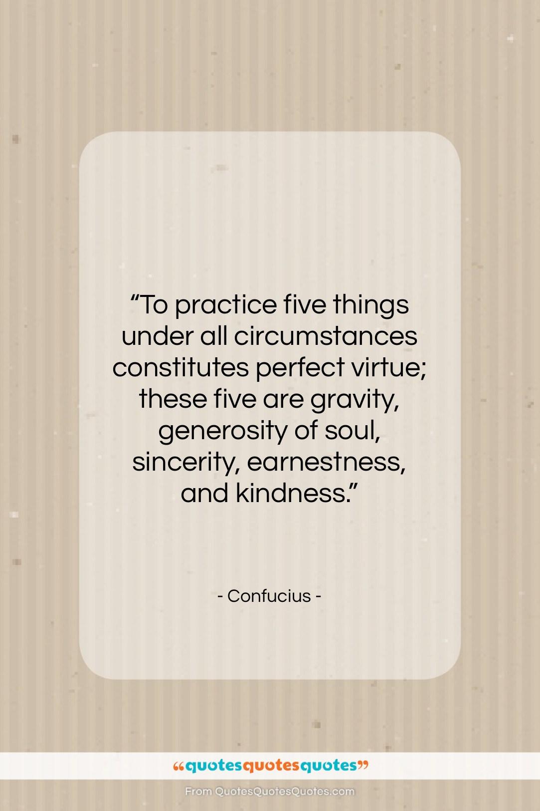 "Confucius quote: ""To practice five things under all circumstances…""- at QuotesQuotesQuotes.com"
