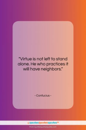 """Confucius quote: """"Virtue is not left to stand alone….""""- at QuotesQuotesQuotes.com"""