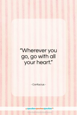 "Confucius quote: ""Wherever you go, go with…""- at QuotesQuotesQuotes.com"