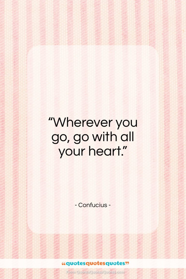 "Confucius quote: ""Wherever you go, go with…""- at QuotesQuotesQuotes.com"
